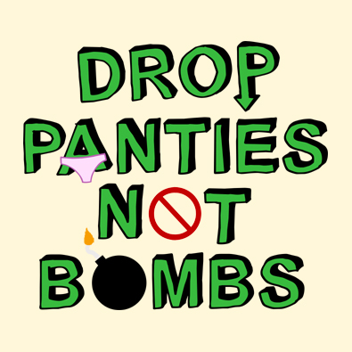 Funny Drop Panties Not Bomb Dirty Anti War t-shirts and clothing